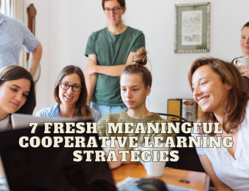 7 Fresh, Meaningful Cooperative Learning Strategies